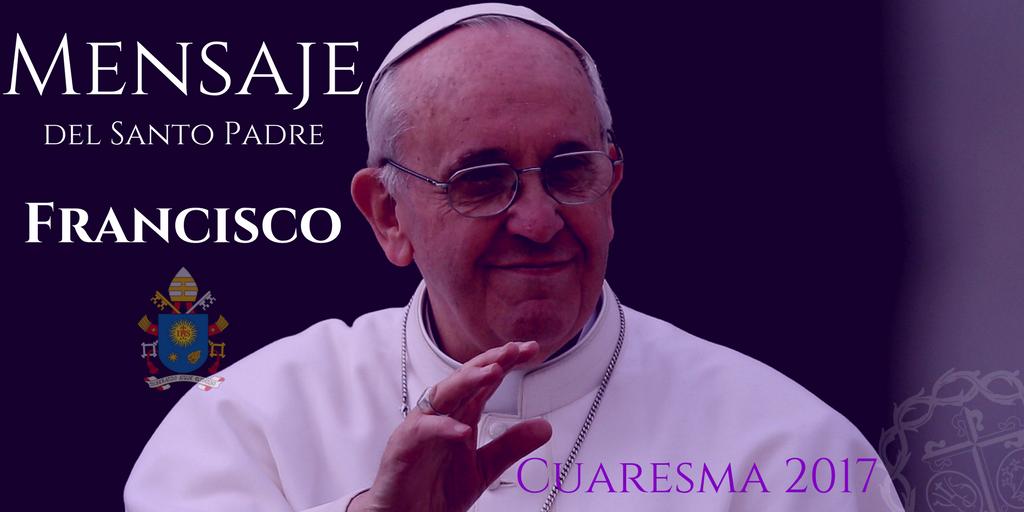 Mensaje para la Cuaresma del Santo Padre Francisco
